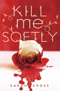 Review: Kill Me Softly, Sarah Cross